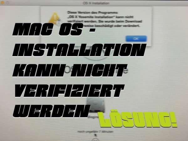Mac OS Installation kann nicht verifiziert werden. Lösung! (Mavericks, Yosemite, El-Capitan, Sierra)