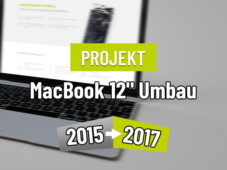 "Projekt: MacBook Retina 12"" 2015 Umbau auf 2017er Modell"